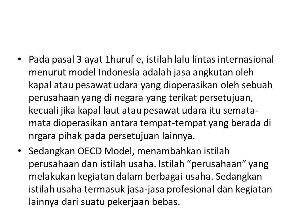Pada pasal 3 ayat 1huruf e, istilah lalu lintas internasional menurut model Indonesia adalah jasa angkutan oleh kapal atau pesawat udara yang dioperas
