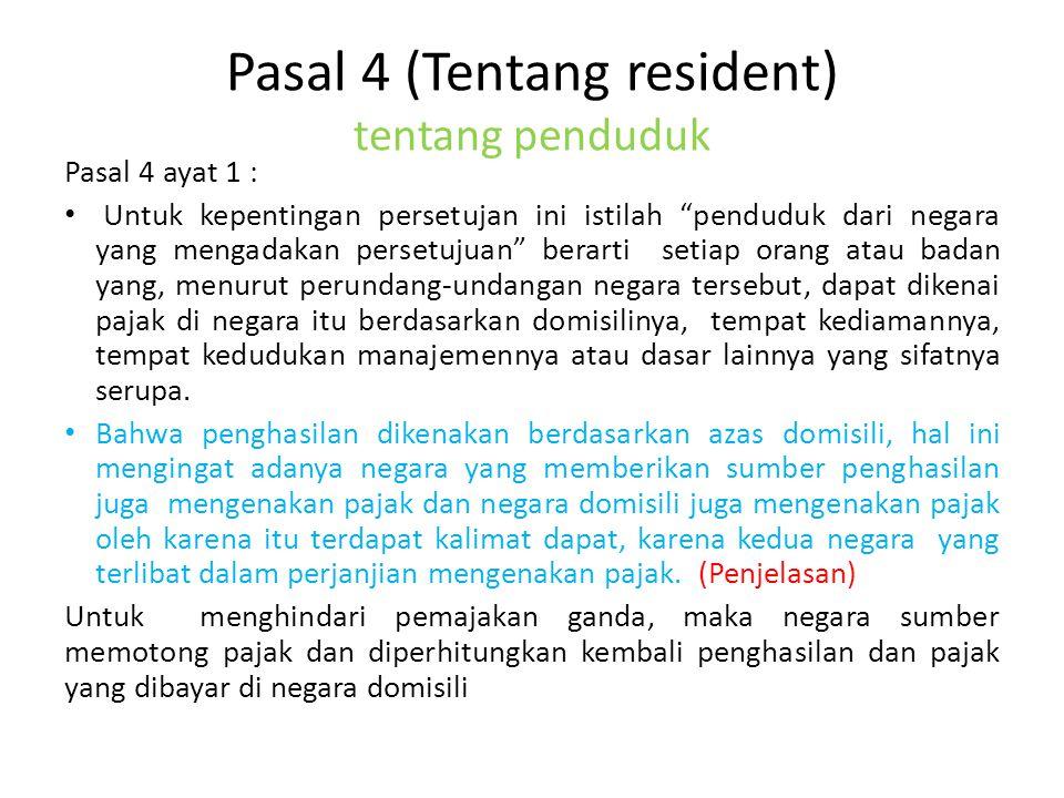 "Pasal 4 (Tentang resident) tentang penduduk Pasal 4 ayat 1 : Untuk kepentingan persetujan ini istilah ""penduduk dari negara yang mengadakan persetujua"