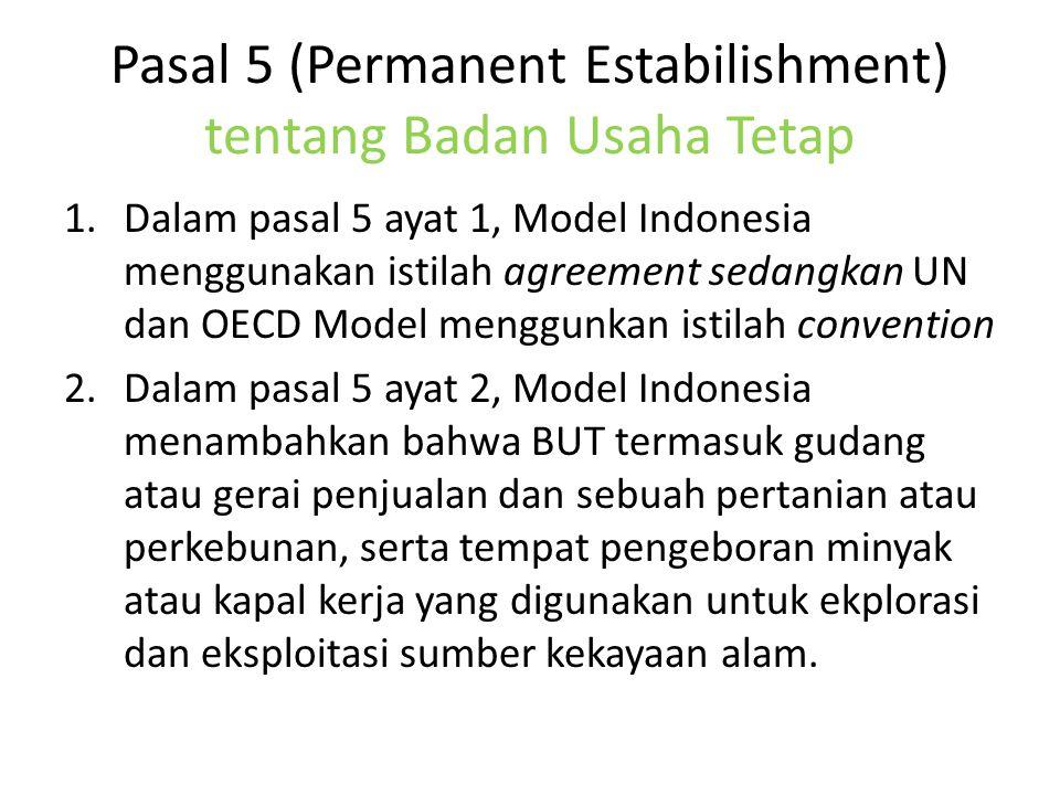 Pasal 5 (Permanent Estabilishment) tentang Badan Usaha Tetap 1.Dalam pasal 5 ayat 1, Model Indonesia menggunakan istilah agreement sedangkan UN dan OE