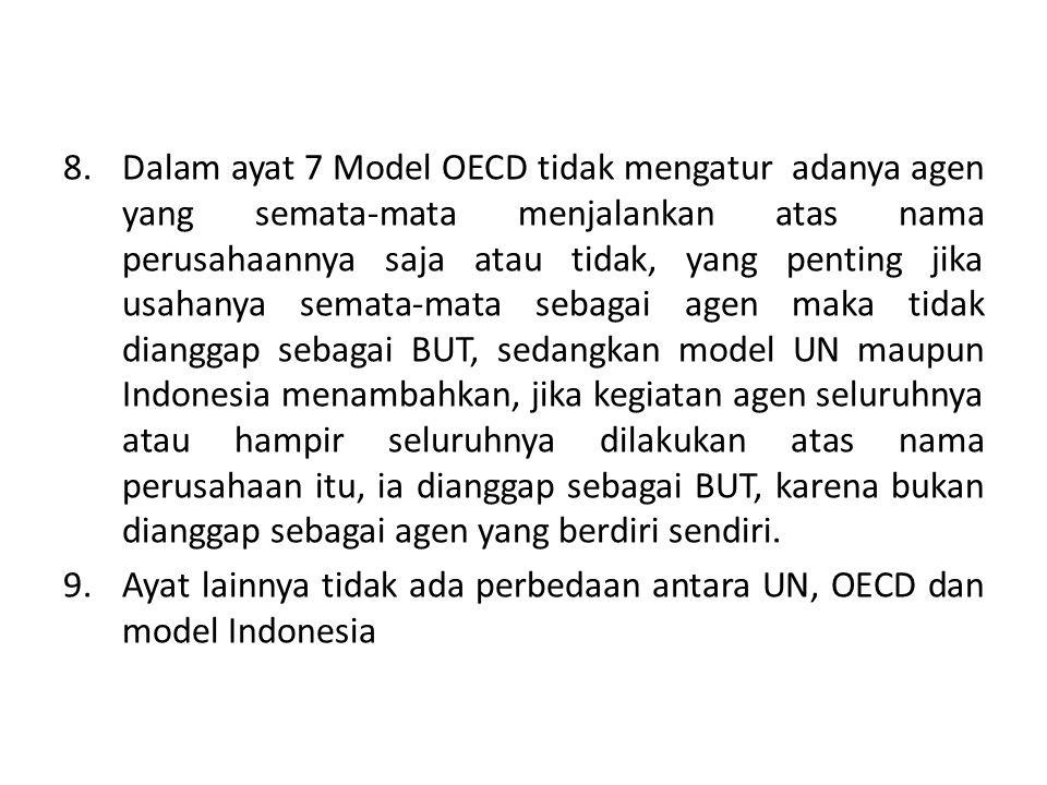 8.Dalam ayat 7 Model OECD tidak mengatur adanya agen yang semata-mata menjalankan atas nama perusahaannya saja atau tidak, yang penting jika usahanya