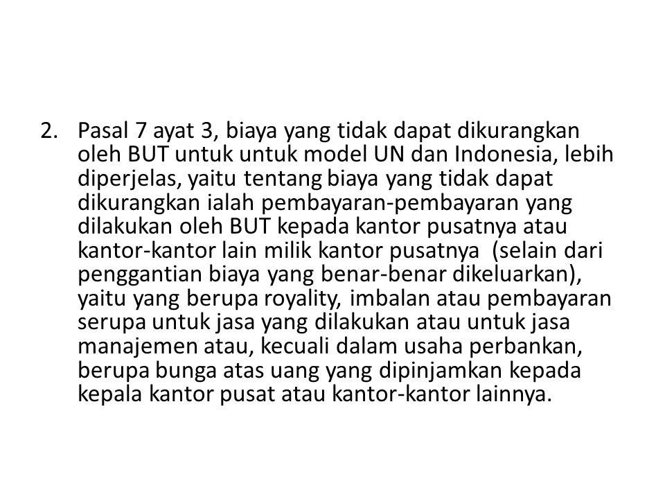 2.Pasal 7 ayat 3, biaya yang tidak dapat dikurangkan oleh BUT untuk untuk model UN dan Indonesia, lebih diperjelas, yaitu tentang biaya yang tidak dap