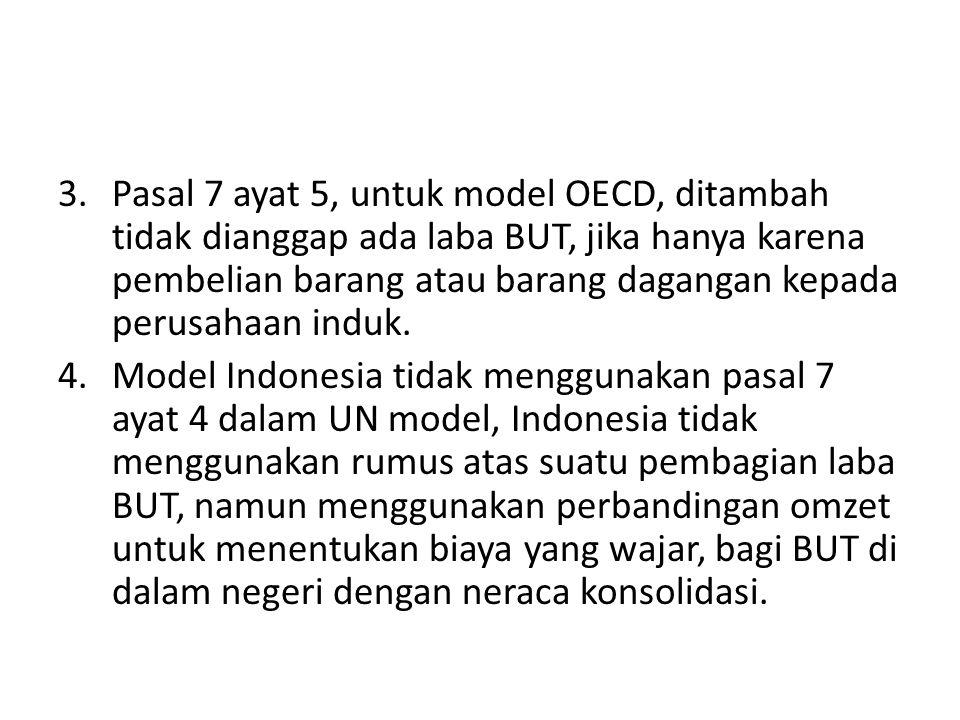 3.Pasal 7 ayat 5, untuk model OECD, ditambah tidak dianggap ada laba BUT, jika hanya karena pembelian barang atau barang dagangan kepada perusahaan in