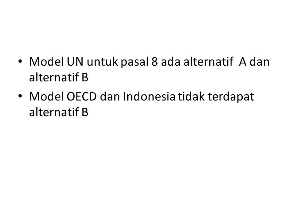 Model UN untuk pasal 8 ada alternatif A dan alternatif B Model OECD dan Indonesia tidak terdapat alternatif B