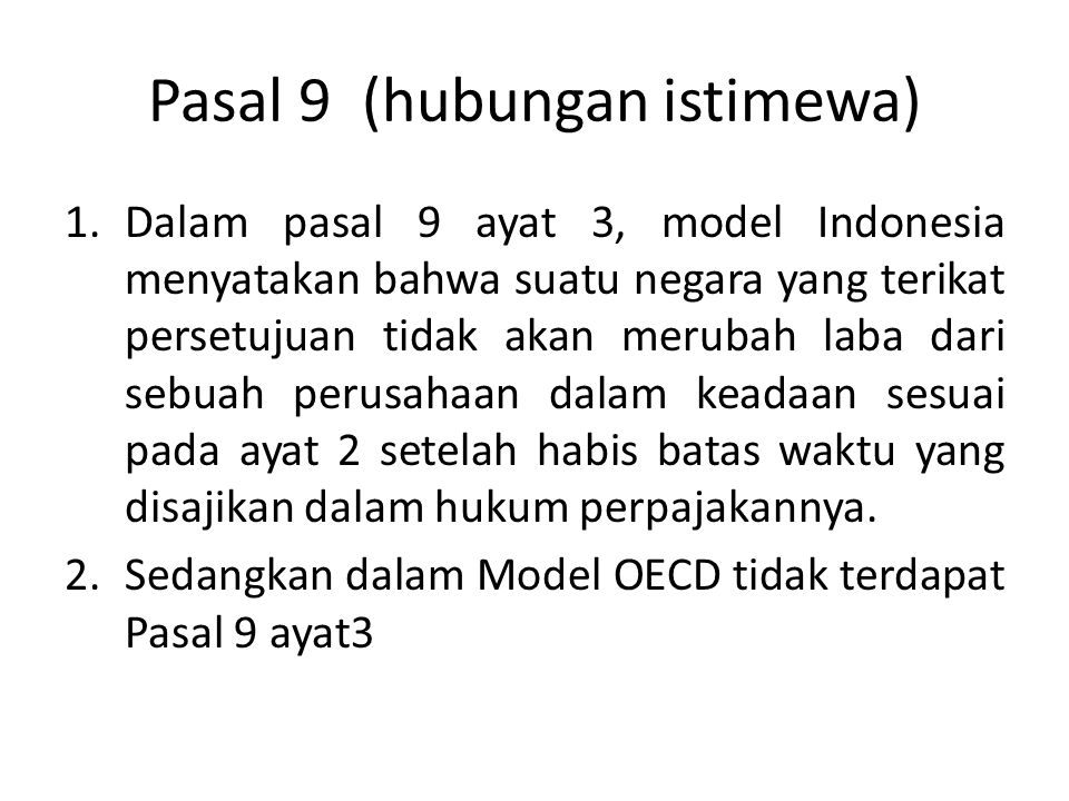 Pasal 9 (hubungan istimewa) 1.Dalam pasal 9 ayat 3, model Indonesia menyatakan bahwa suatu negara yang terikat persetujuan tidak akan merubah laba dar