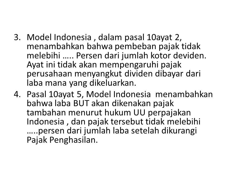 3.Model Indonesia, dalam pasal 10ayat 2, menambahkan bahwa pembeban pajak tidak melebihi ….. Persen dari jumlah kotor deviden. Ayat ini tidak akan mem