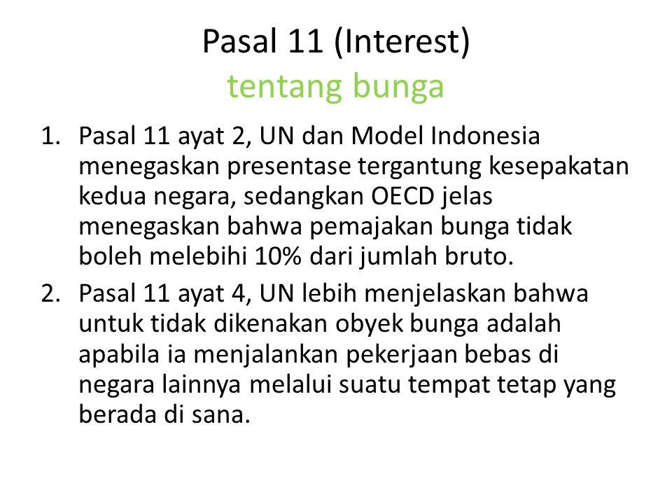 Pasal 11 (Interest) tentang bunga 1.Pasal 11 ayat 2, UN dan Model Indonesia menegaskan presentase tergantung kesepakatan kedua negara, sedangkan OECD jelas menegaskan bahwa pemajakan bunga tidak boleh melebihi 10% dari jumlah bruto.
