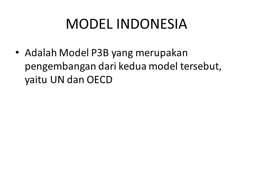 MODEL INDONESIA Adalah Model P3B yang merupakan pengembangan dari kedua model tersebut, yaitu UN dan OECD