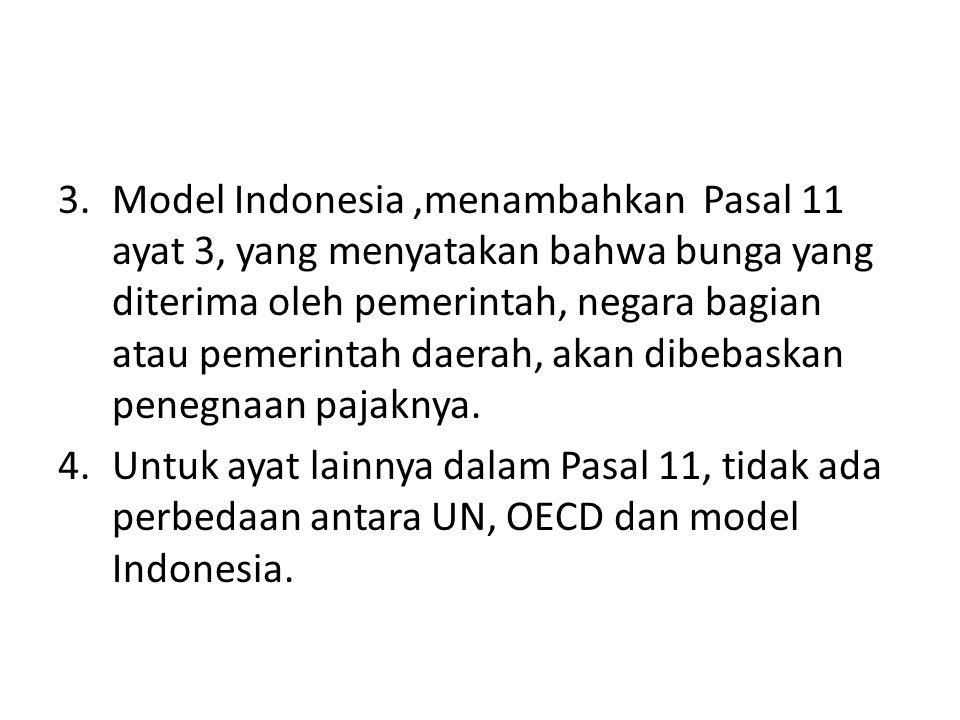 3.Model Indonesia,menambahkan Pasal 11 ayat 3, yang menyatakan bahwa bunga yang diterima oleh pemerintah, negara bagian atau pemerintah daerah, akan dibebaskan penegnaan pajaknya.