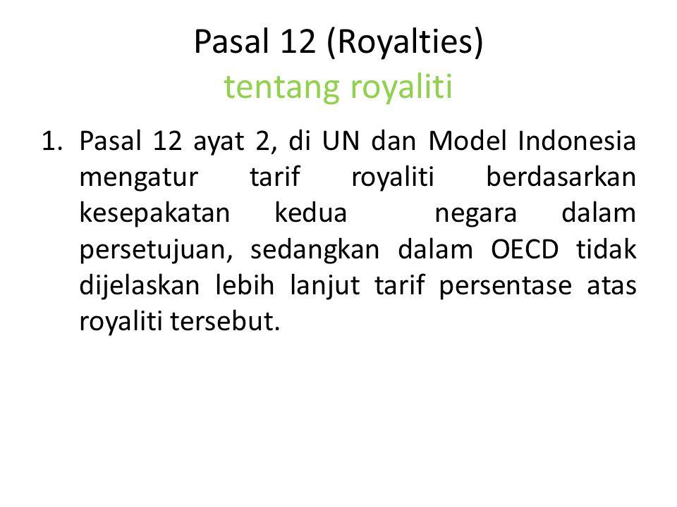 Pasal 12 (Royalties) tentang royaliti 1.Pasal 12 ayat 2, di UN dan Model Indonesia mengatur tarif royaliti berdasarkan kesepakatan kedua negara dalam persetujuan, sedangkan dalam OECD tidak dijelaskan lebih lanjut tarif persentase atas royaliti tersebut.