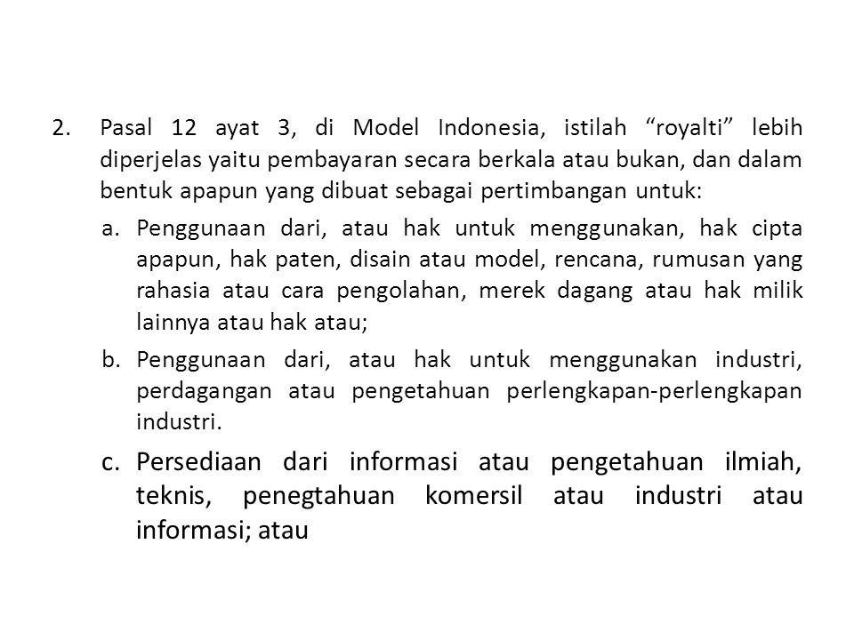 """2.Pasal 12 ayat 3, di Model Indonesia, istilah """"royalti"""" lebih diperjelas yaitu pembayaran secara berkala atau bukan, dan dalam bentuk apapun yang dib"""