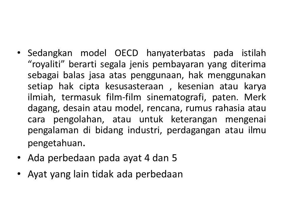 Sedangkan model OECD hanyaterbatas pada istilah royaliti berarti segala jenis pembayaran yang diterima sebagai balas jasa atas penggunaan, hak menggunakan setiap hak cipta kesusasteraan, kesenian atau karya ilmiah, termasuk film-film sinematografi, paten.
