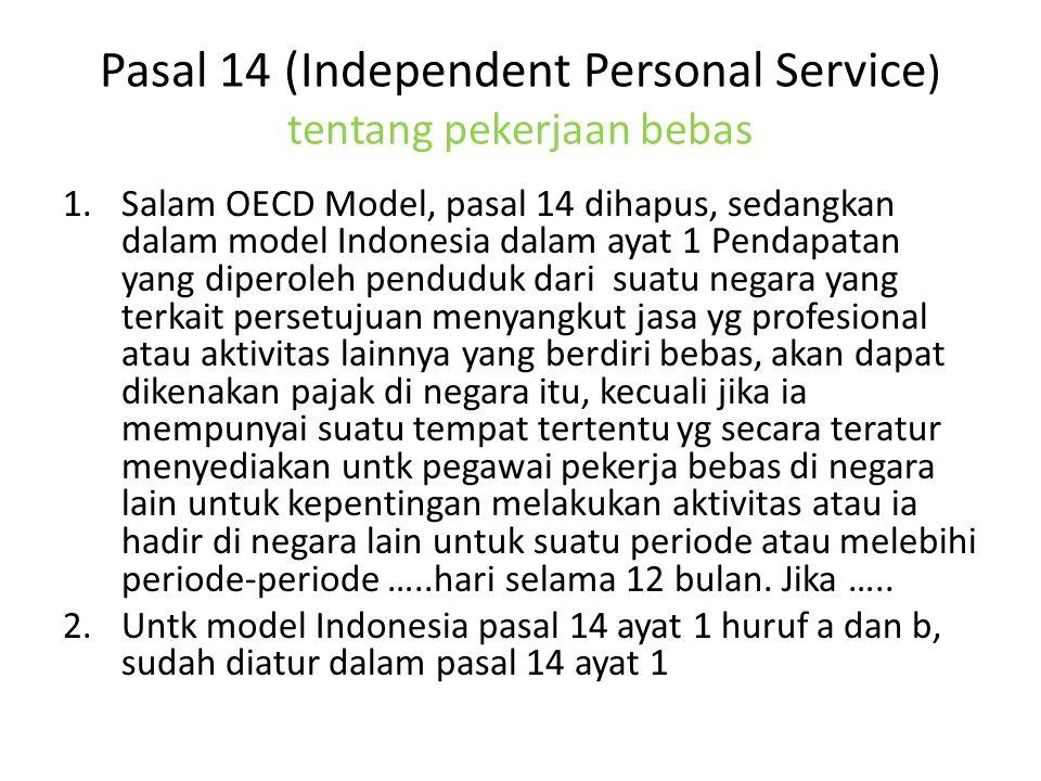 Pasal 14 (Independent Personal Service ) tentang pekerjaan bebas 1.Salam OECD Model, pasal 14 dihapus, sedangkan dalam model Indonesia dalam ayat 1 Pe