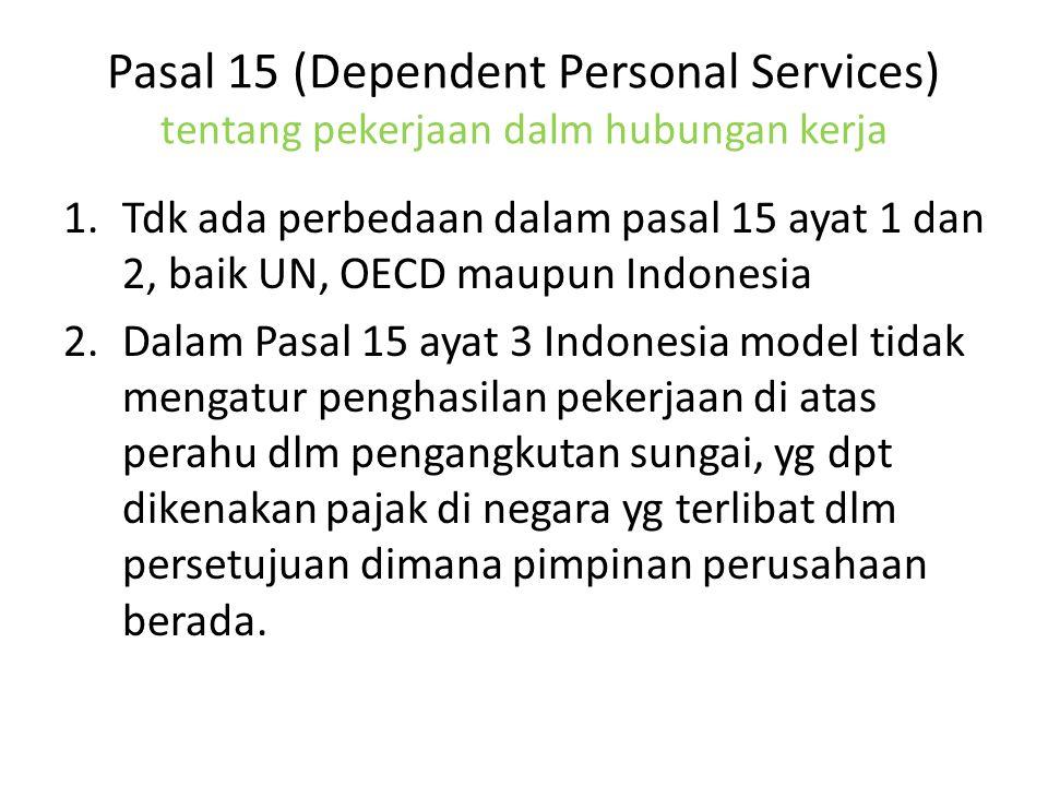 Pasal 15 (Dependent Personal Services) tentang pekerjaan dalm hubungan kerja 1.Tdk ada perbedaan dalam pasal 15 ayat 1 dan 2, baik UN, OECD maupun Ind