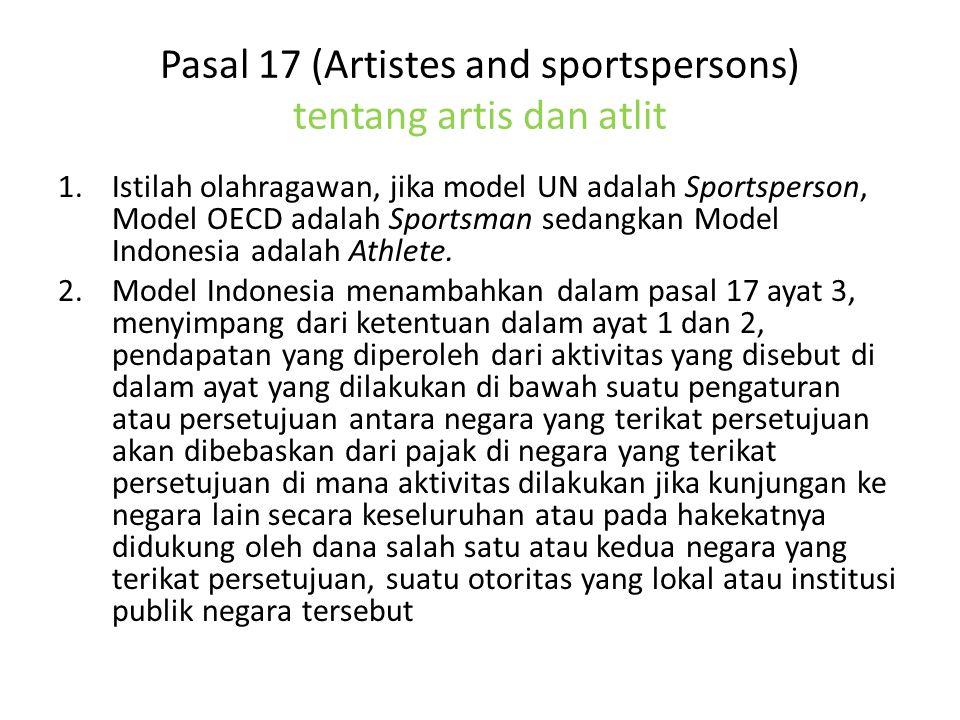 Pasal 17 (Artistes and sportspersons) tentang artis dan atlit 1.Istilah olahragawan, jika model UN adalah Sportsperson, Model OECD adalah Sportsman sedangkan Model Indonesia adalah Athlete.