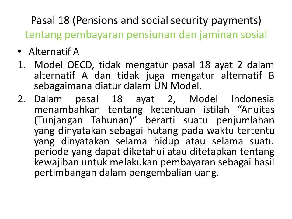 Pasal 18 (Pensions and social security payments) tentang pembayaran pensiunan dan jaminan sosial Alternatif A 1.Model OECD, tidak mengatur pasal 18 ay