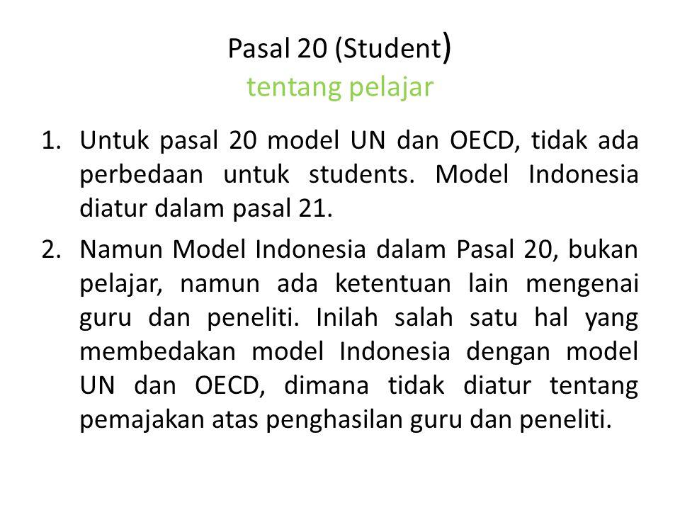 Pasal 20 (Student ) tentang pelajar 1.Untuk pasal 20 model UN dan OECD, tidak ada perbedaan untuk students. Model Indonesia diatur dalam pasal 21. 2.N
