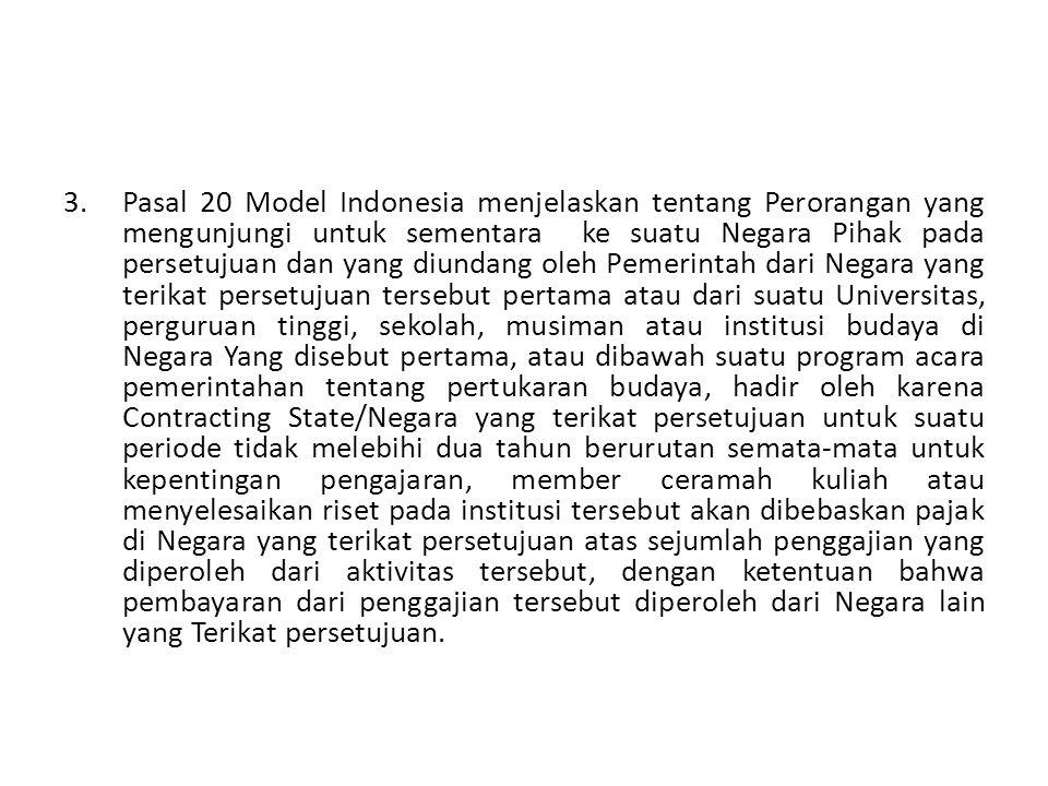 3.Pasal 20 Model Indonesia menjelaskan tentang Perorangan yang mengunjungi untuk sementara ke suatu Negara Pihak pada persetujuan dan yang diundang ol