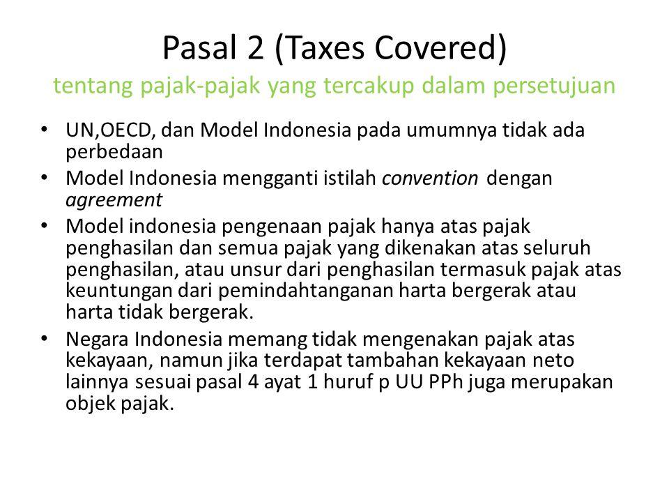 Pasal 2 (Taxes Covered) tentang pajak-pajak yang tercakup dalam persetujuan UN,OECD, dan Model Indonesia pada umumnya tidak ada perbedaan Model Indone