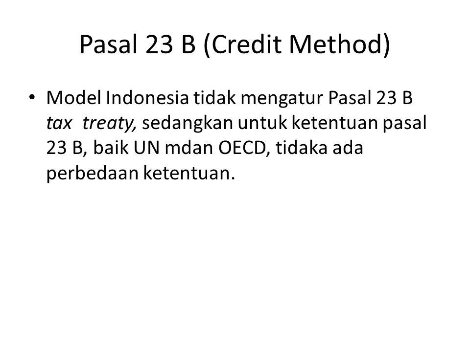 Pasal 23 B (Credit Method) Model Indonesia tidak mengatur Pasal 23 B tax treaty, sedangkan untuk ketentuan pasal 23 B, baik UN mdan OECD, tidaka ada perbedaan ketentuan.