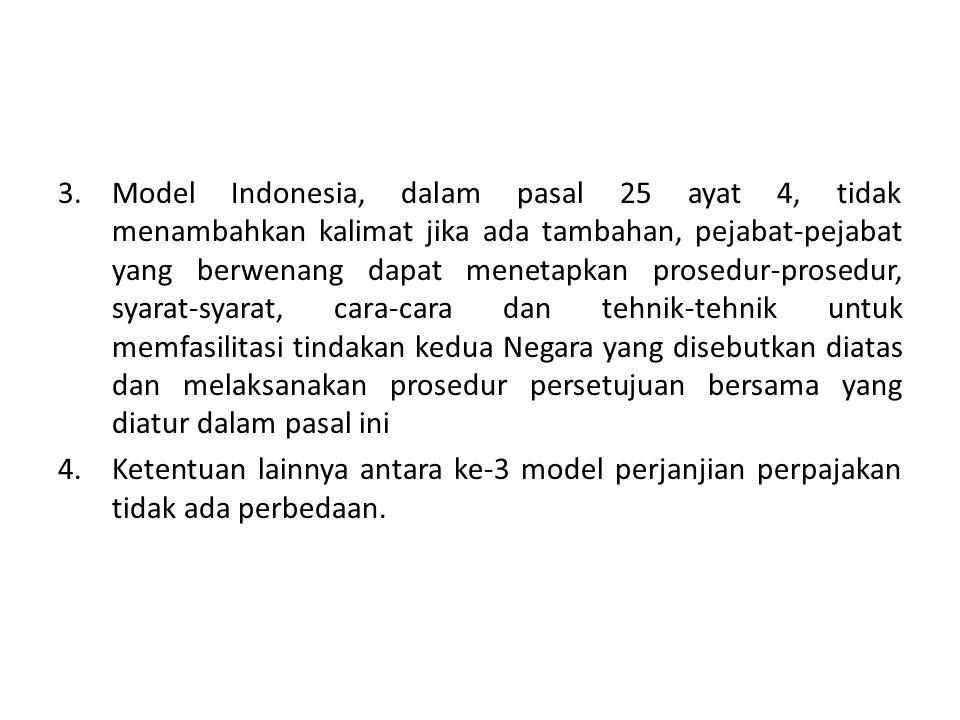 3.Model Indonesia, dalam pasal 25 ayat 4, tidak menambahkan kalimat jika ada tambahan, pejabat-pejabat yang berwenang dapat menetapkan prosedur-prosed