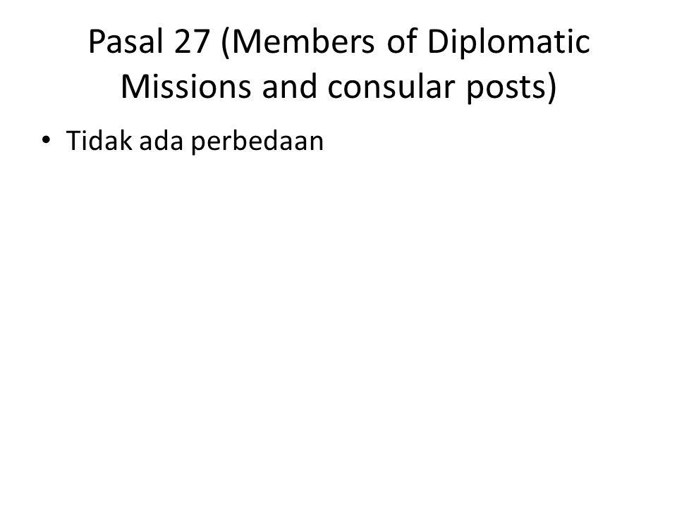 Pasal 27 (Members of Diplomatic Missions and consular posts) Tidak ada perbedaan