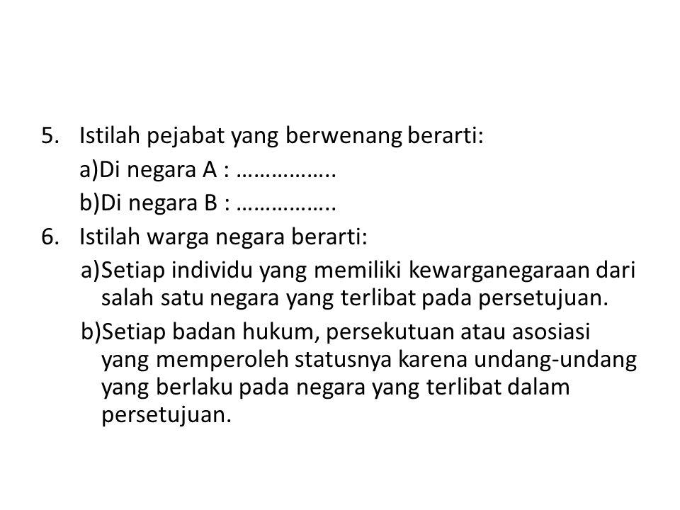 5.Istilah pejabat yang berwenang berarti: a)Di negara A : ……………..