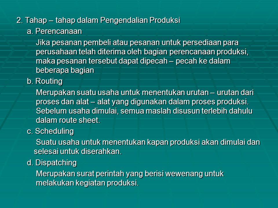 2. Tahap – tahap dalam Pengendalian Produksi a. Perencanaan Jika pesanan pembeli atau pesanan untuk persediaan para perusahaan telah diterima oleh bag