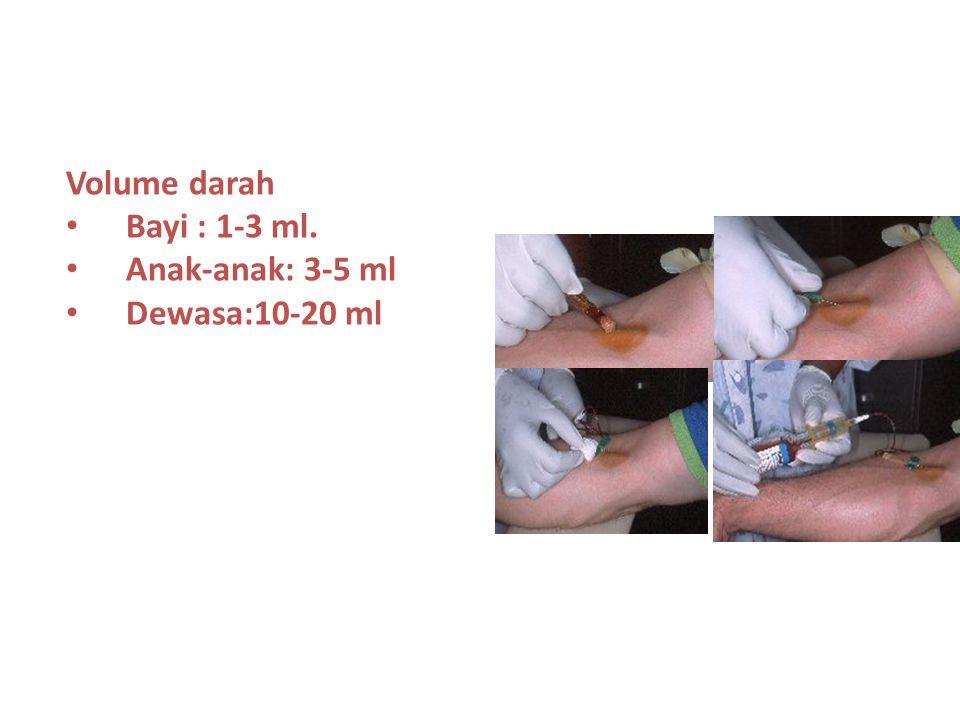 Volume darah Bayi : 1-3 ml. Anak-anak: 3-5 ml Dewasa:10-20 ml