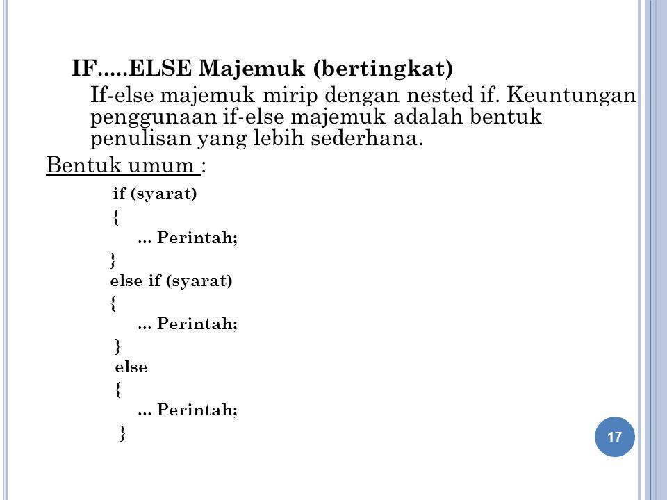 IF.....ELSE Majemuk (bertingkat) If-else majemuk mirip dengan nested if.