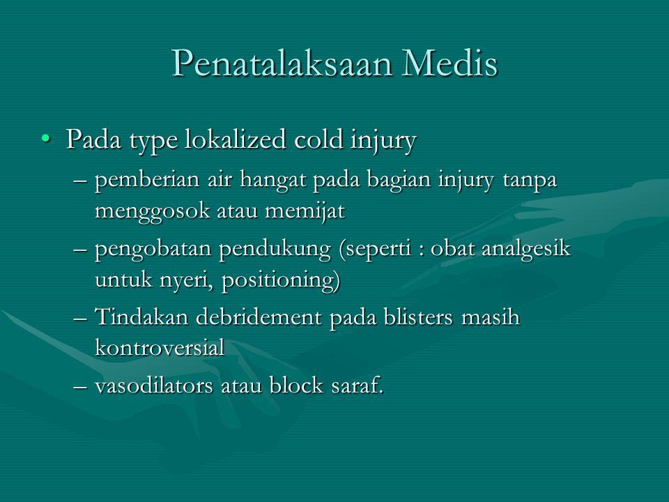 Penatalaksaan Medis Pada type lokalized cold injuryPada type lokalized cold injury –pemberian air hangat pada bagian injury tanpa menggosok atau memij