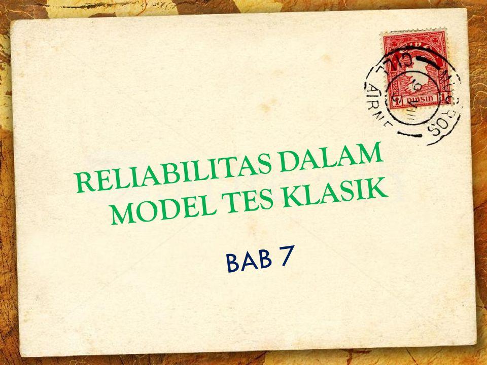 BAB 7 RELIABILITAS DALAM MODEL TES KLASIK