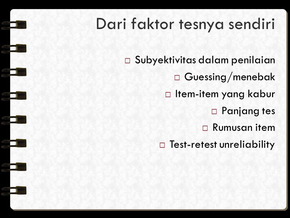 Dari faktor tesnya sendiri  Subyektivitas dalam penilaian  Guessing/menebak  Item-item yang kabur  Panjang tes  Rumusan item  Test-retest unreliability