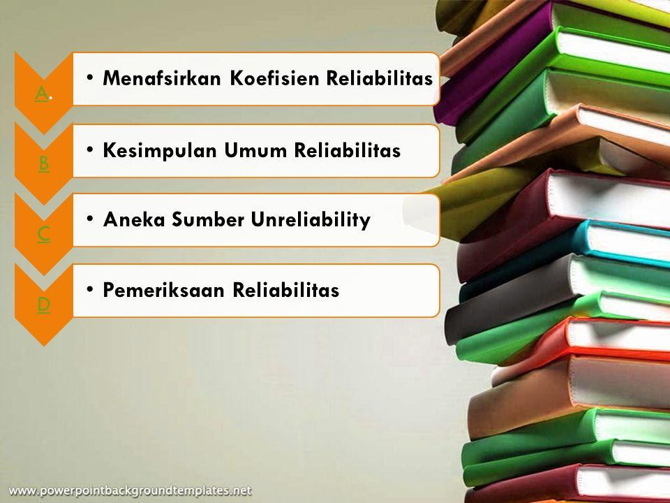 A.A. Menafsirkan Koefisien Reliabilitas B Kesimpulan Umum Reliabilitas C Aneka Sumber Unreliability D Pemeriksaan Reliabilitas
