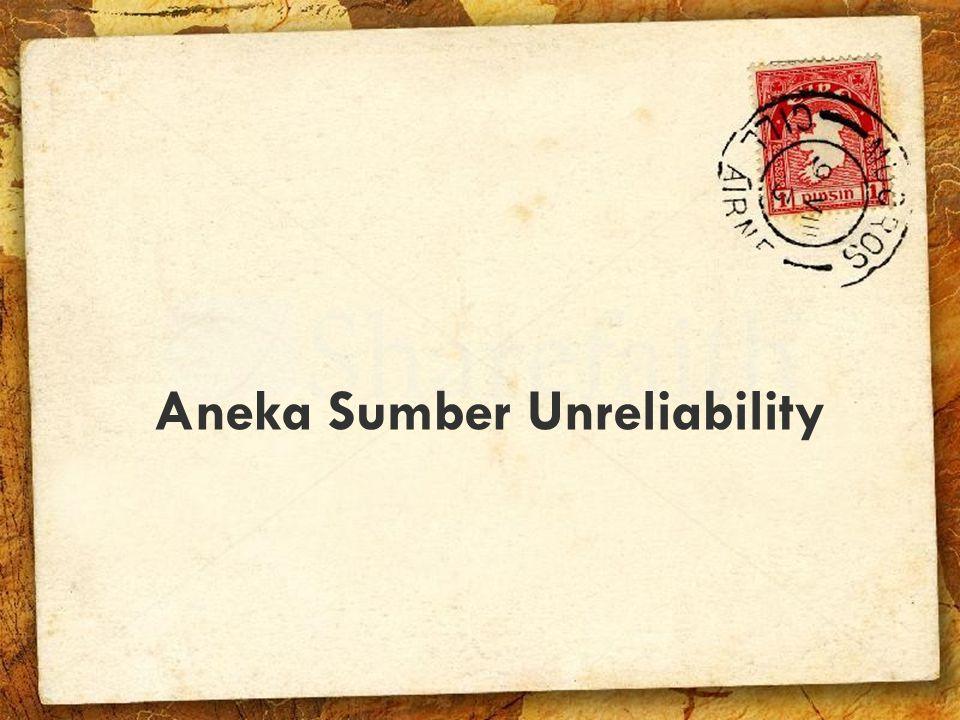 Aneka Sumber Unreliability