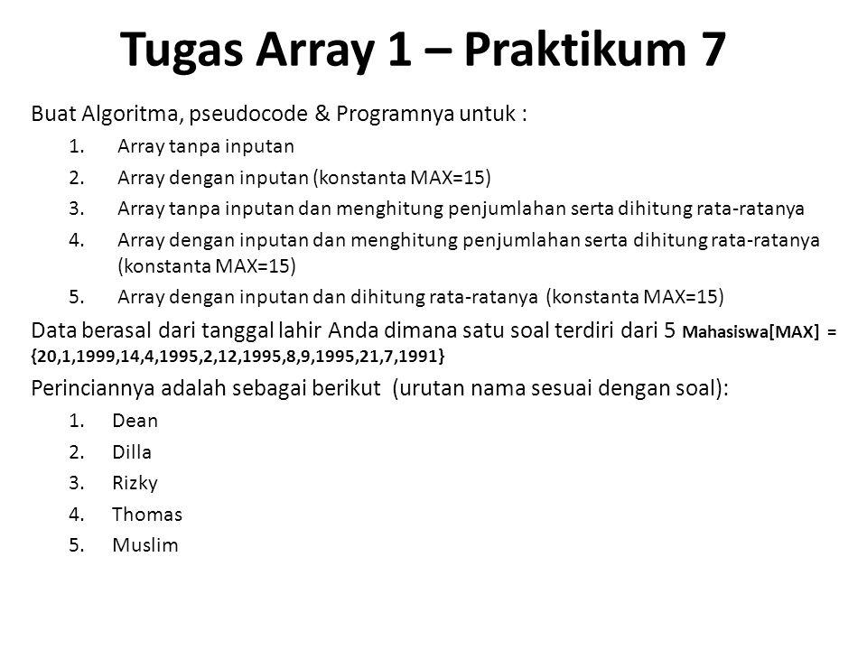 Praktikum 07 1.Buatlah dengan menggunakan Array satu dimensi, Hasil output seperti di disamping (Dilla) 2.Buatlah seperti soal nomer satu, tetapi mena