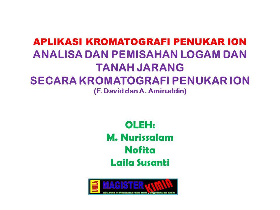 APLIKASI KROMATOGRAFI PENUKAR ION ANALISA DAN PEMISAHAN LOGAM DAN TANAH JARANG SECARA KROMATOGRAFI PENUKAR ION (F. David dan A. Amiruddin) OLEH: M. Nu