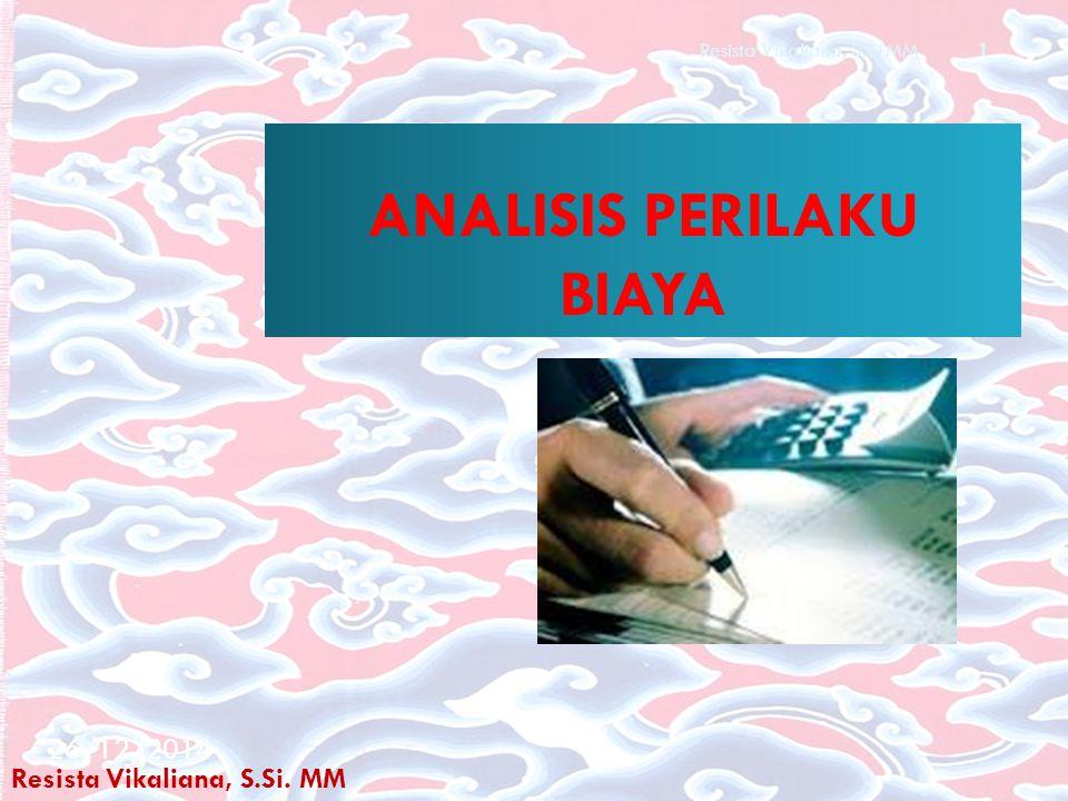 ANALISIS PERILAKU BIAYA Resista Vikaliana, S.Si. MM 26/12/2014 Resista Vikaliana, S.Si MM 1