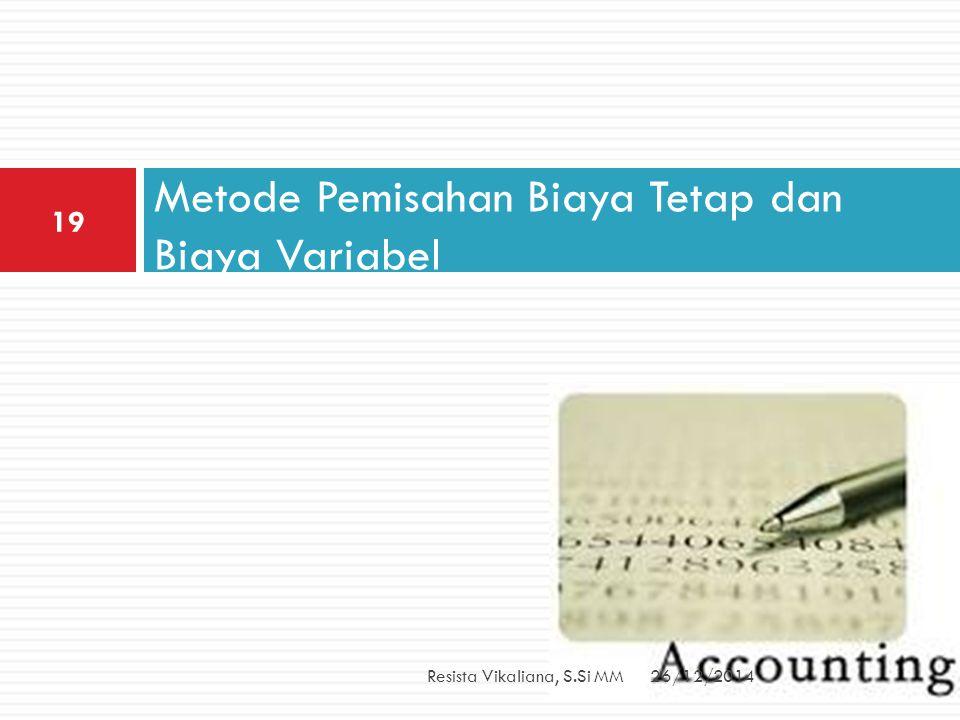 Metode Pemisahan Biaya Tetap dan Biaya Variabel 26/12/2014Resista Vikaliana, S.Si MM 19