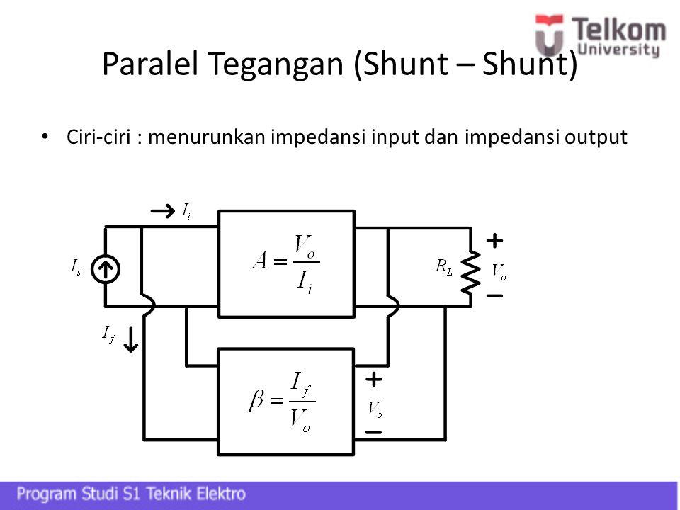 Paralel Tegangan (Shunt – Shunt) Ciri-ciri : menurunkan impedansi input dan impedansi output