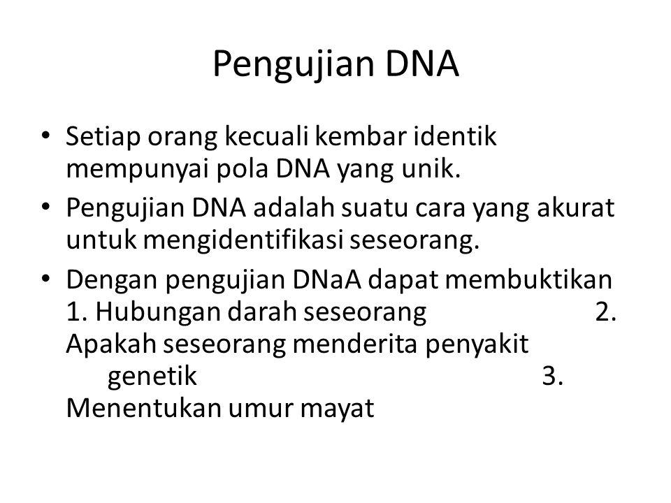 Pengujian DNA Setiap orang kecuali kembar identik mempunyai pola DNA yang unik. Pengujian DNA adalah suatu cara yang akurat untuk mengidentifikasi ses