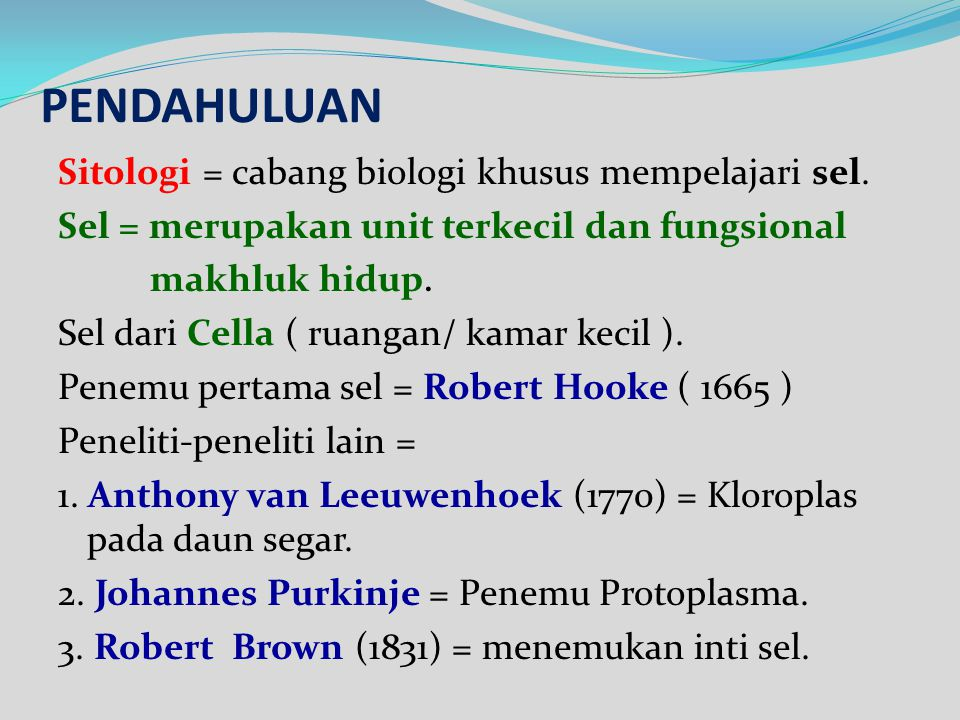 PENDAHULUAN Sitologi = cabang biologi khusus mempelajari sel.