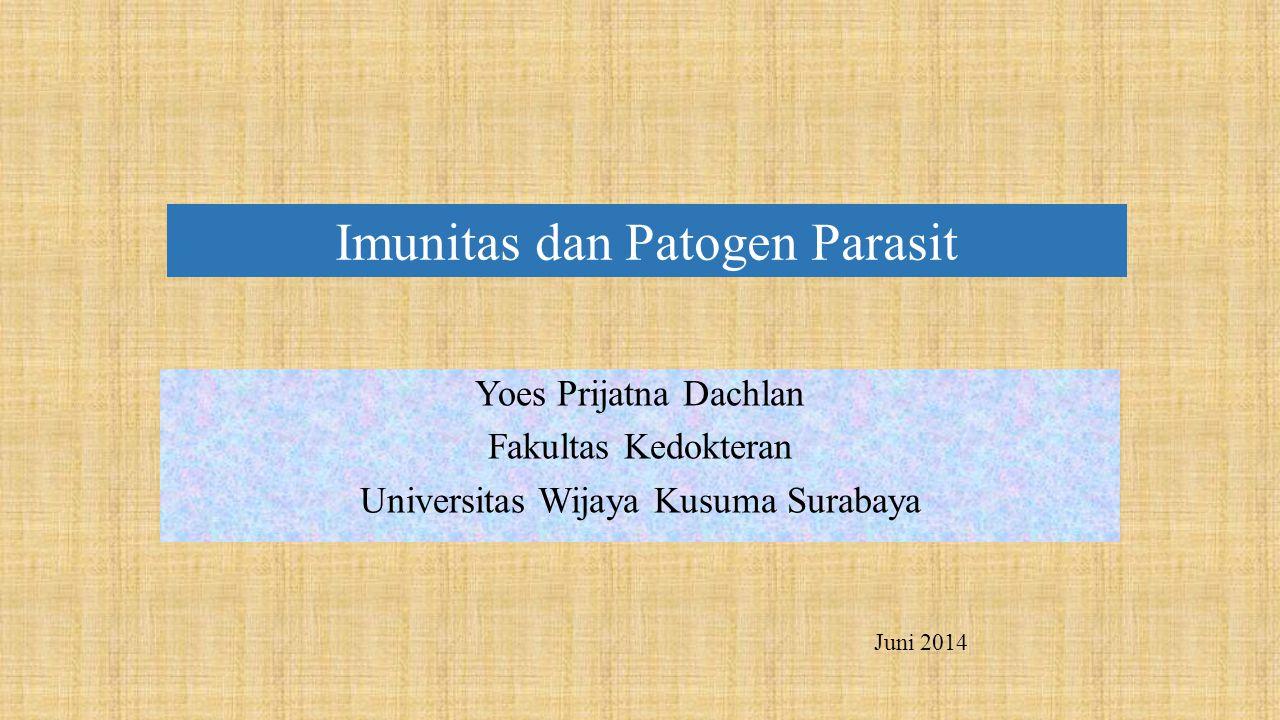Imunitas dan Patogen Parasit Yoes Prijatna Dachlan Fakultas Kedokteran Universitas Wijaya Kusuma Surabaya Juni 2014