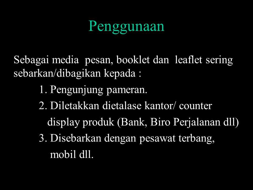 Penggunaan Sebagai media pesan, booklet dan leaflet sering sebarkan/dibagikan kepada : 1.