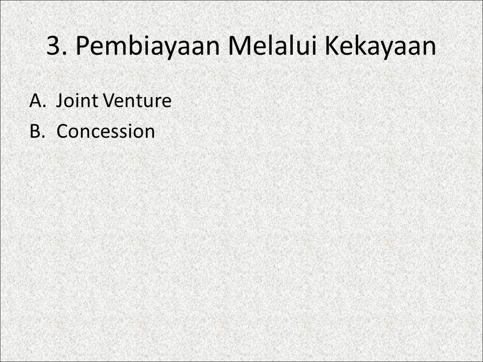 3. Pembiayaan Melalui Kekayaan A.Joint Venture B.Concession