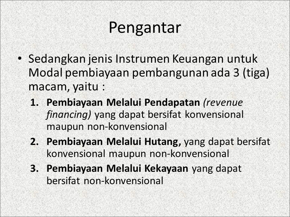 Pengantar Sedangkan jenis Instrumen Keuangan untuk Modal pembiayaan pembangunan ada 3 (tiga) macam, yaitu : 1.Pembiayaan Melalui Pendapatan (revenue f