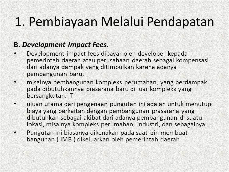 1. Pembiayaan Melalui Pendapatan B. Development Impact Fees. Development impact fees dibayar oleh developer kepada pemerintah daerah atau perusahaan d
