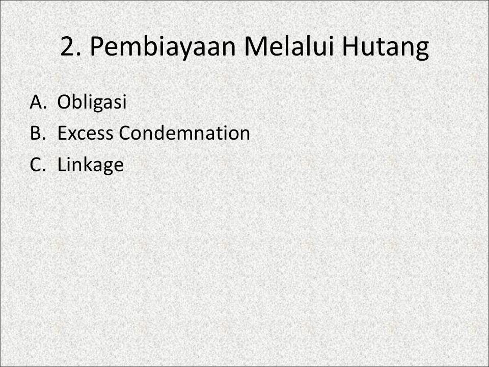 2. Pembiayaan Melalui Hutang A.Obligasi B.Excess Condemnation C.Linkage
