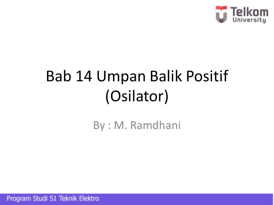 Bab 14 Umpan Balik Positif (Osilator) By : M. Ramdhani