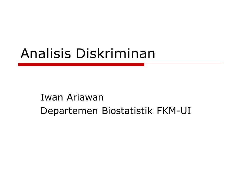 Analisis Diskriminan Iwan Ariawan Departemen Biostatistik FKM-UI