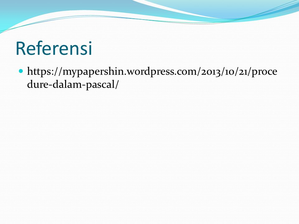 Referensi https://mypapershin.wordpress.com/2013/10/21/proce dure-dalam-pascal/